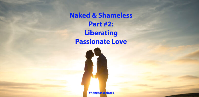 Sex Therapy Calgary: Naked and Shameless Part #2: Liberating passionate love!